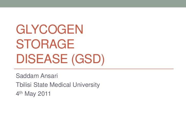 Glycogen                  storage                    disease (gsd)<br />Saddam Ansari<br />Tbilisi State Medical Universit...
