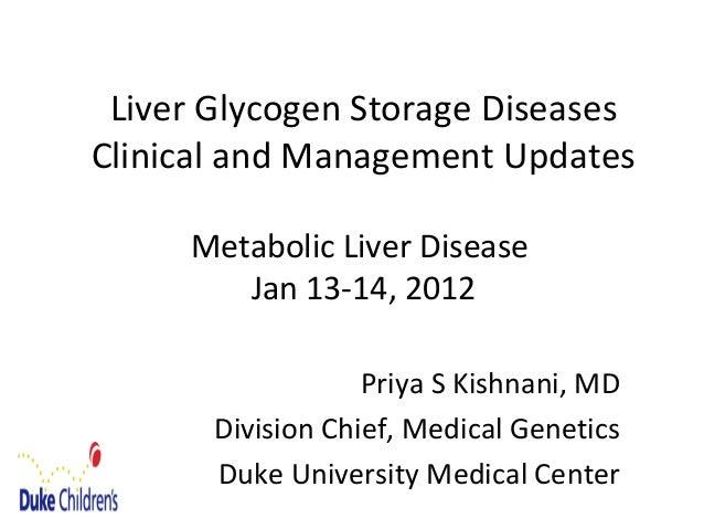 Liver Glycogen Storage Diseases Clinical and Management Updates Metabolic Liver Disease Jan 13-14, 2012 Priya S Kishnani, ...