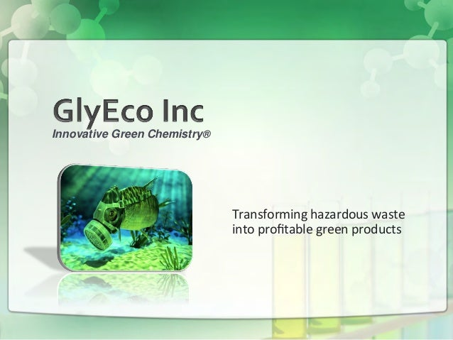 Transforming	  hazardous	  waste	  into	  profitable	  green	  products	  Innovative Green Chemistry®