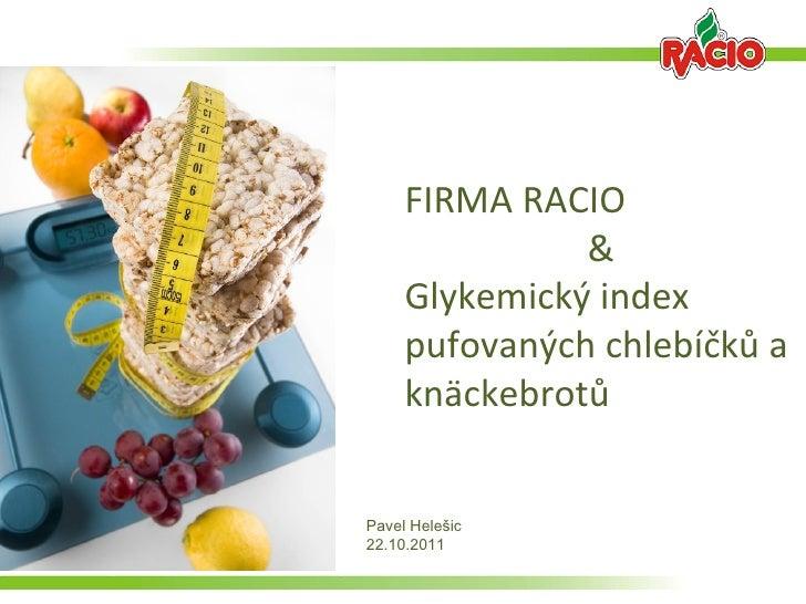 FIRMA RACIO               &     Glykemický index     pufovaných chlebíčků a     knäckebrotůPavel Helešic22.10.2011