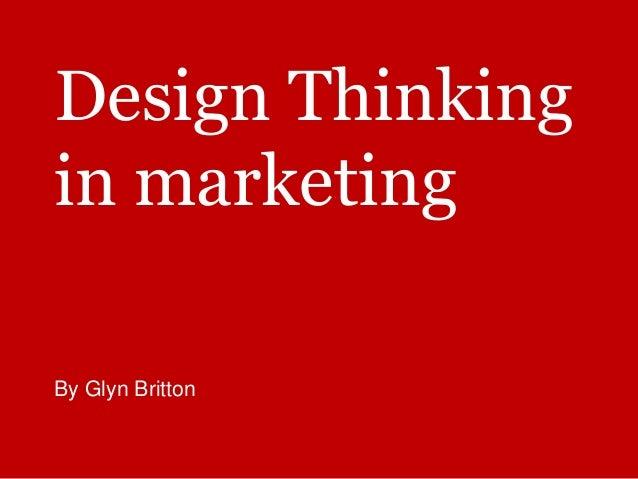 Design Thinking in marketing By Glyn Britton