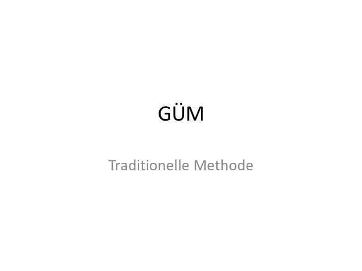 GÜM<br />TraditionelleMethode<br />
