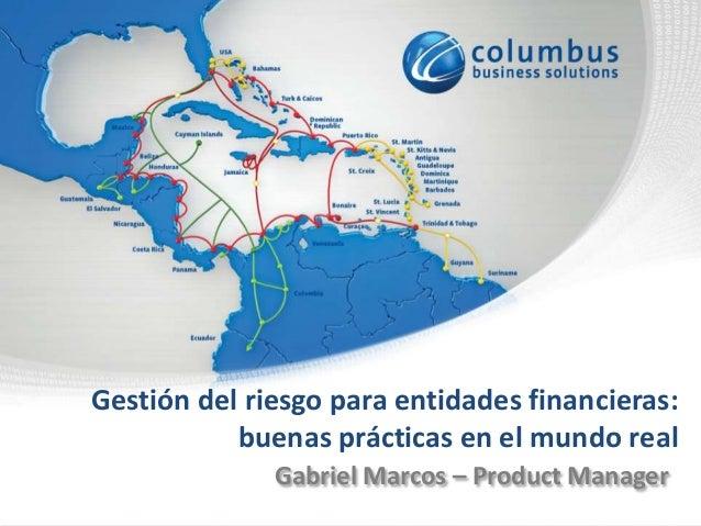 Gestión del riesgo para entidades financieras: buenas prácticas en el mundo real Gabriel Marcos – Product Manager