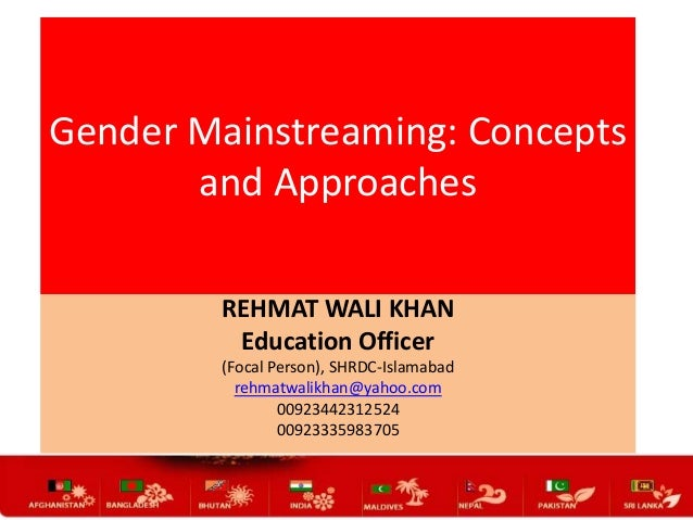 Gender Mainstreaming: Concepts and Approaches REHMAT WALI KHAN Education Officer (Focal Person), SHRDC-Islamabad rehmatwal...