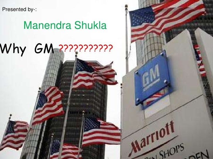 Presented by-:<br />ManendraShukla<br />Why  GM<br />???????????<br />