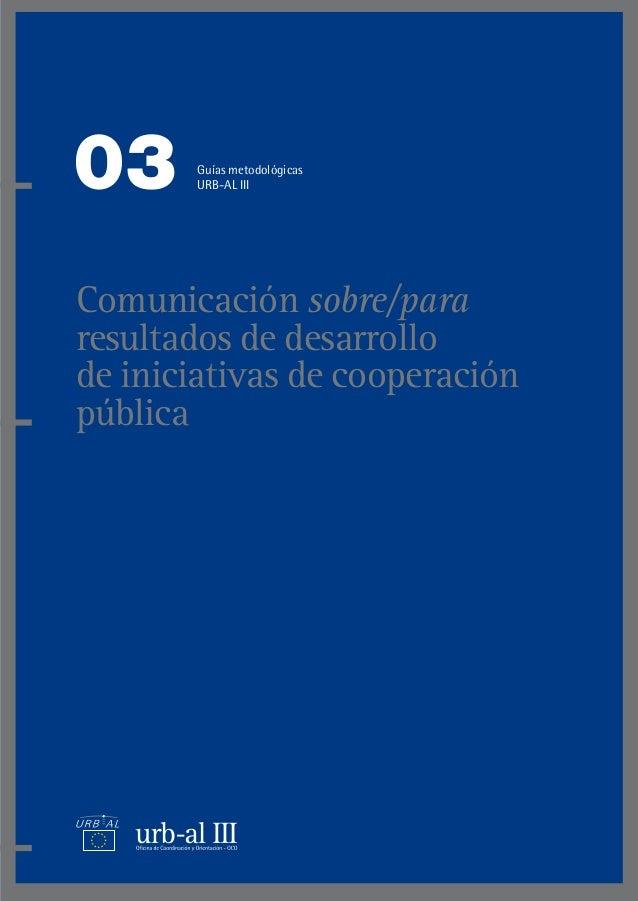 Comunicación sobre/para resultados de desarrollo de iniciativas de cooperación pública 03 URB-AL III es un programa de coo...