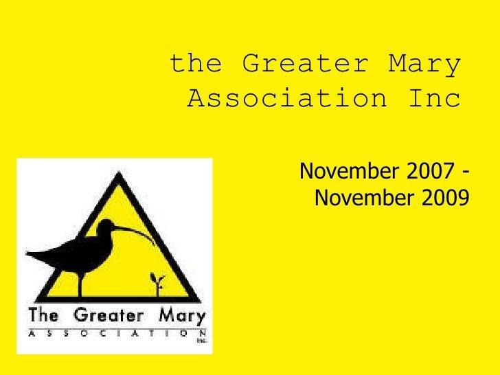 the Greater Mary Association Inc November 2007 - November 2009