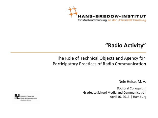 """""""Radio Activity""""The Role of Technical Objects and Agency forParticipatory Practices of Radio CommunicationNele Heise, M. A..."""