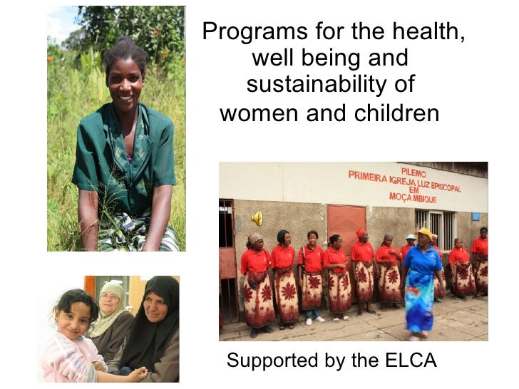 Programs for the health, well being and  sustainability of  women and children   Supported by the ELCA