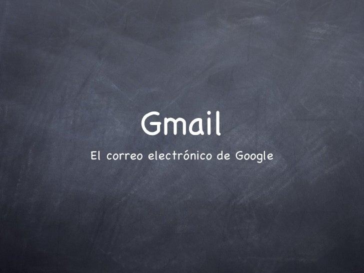 Gmail <ul><li>El correo electrónico de Google </li></ul>