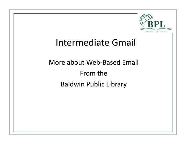 Intermediate	   Gmail More	   about	   Web-­‐Based	   Email            From	   the    Baldwin	   Public	   Library