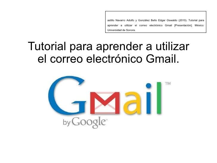 Tutorial para aprender a utilizar el correo electrónico Gmail. Castillo Navarro Adolfo y González Bello Edgar Oswaldo (201...
