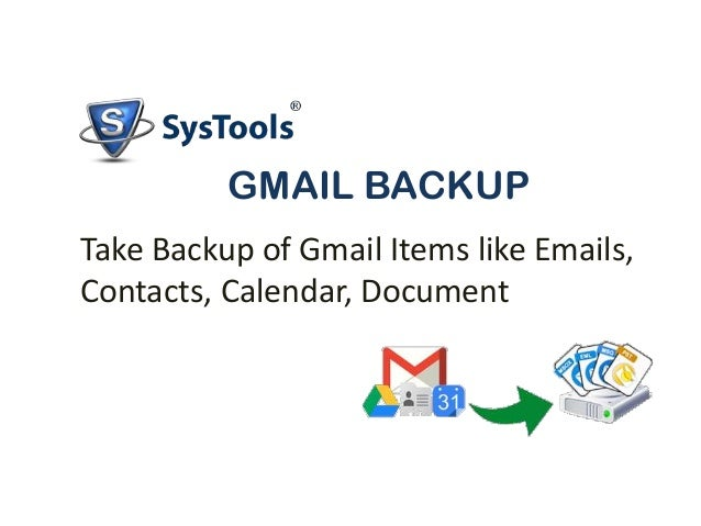 GMAIL BACKUP Take Backup of Gmail Items like Emails, Contacts, Calendar, Document
