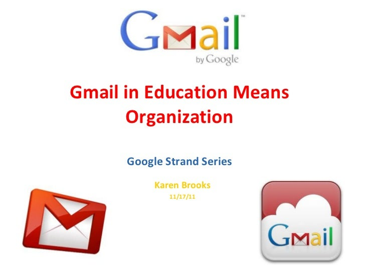 Gmail in Education Means Organization Google Strand Series Karen Brooks 11/17/11