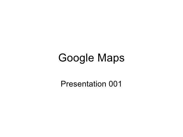 Google Maps Presentation 001
