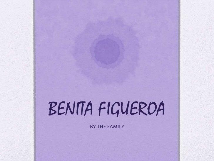 BENITA FIGUEROA     BY THE FAMILY