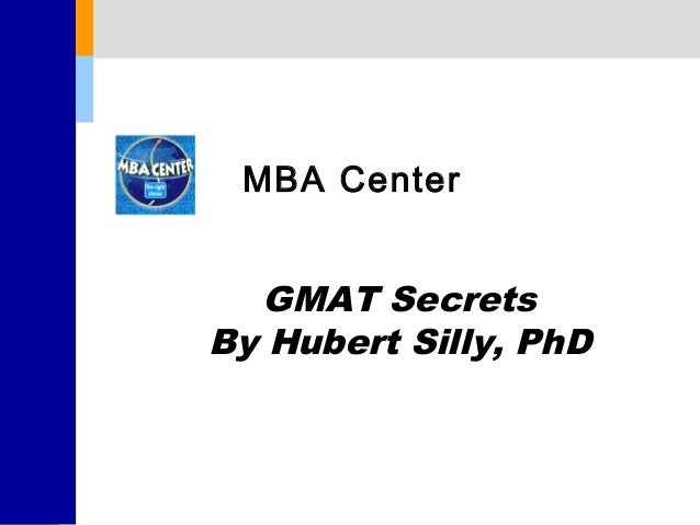 MBA Center   GMAT SecretsBy Hubert Silly, PhD