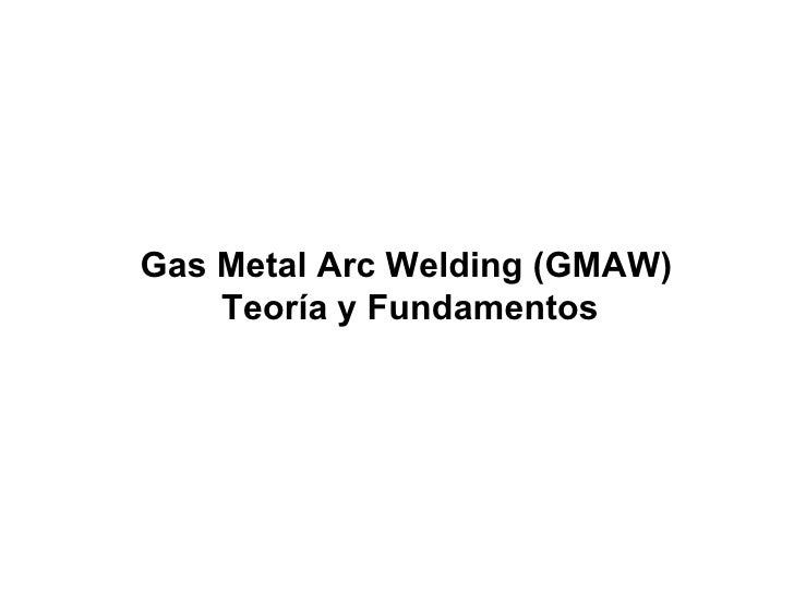 Gas Metal Arc Welding (GMAW) Teoría y Fundamentos
