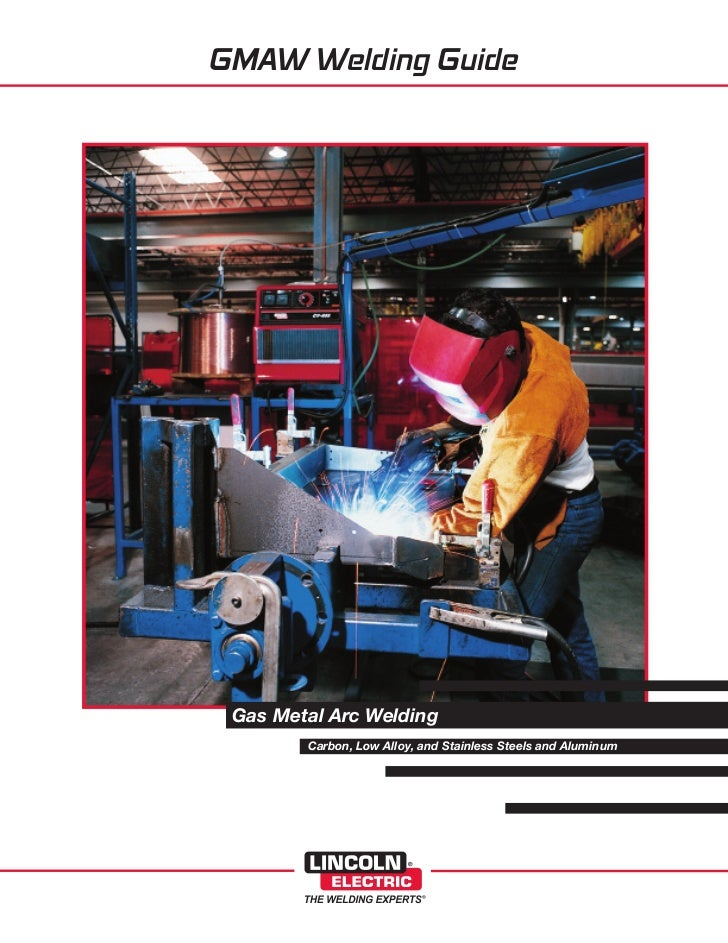 GMAW Welding Guide Gas Metal Arc Welding        Carbon, Low Alloy, and Stainless Steels and Aluminum