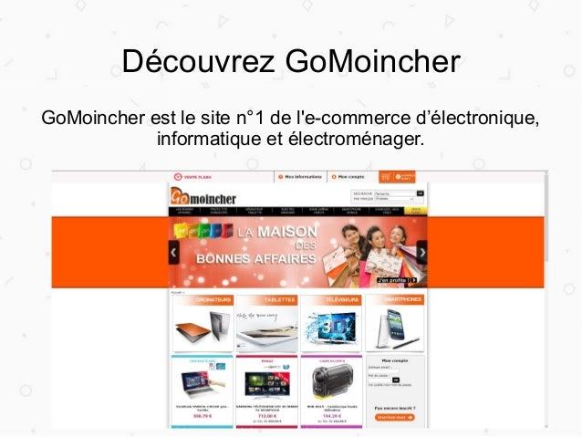 Découvrez GoMoincher GoMoincher est le site n°1 de l'e-commerce d'électronique, informatique et électroménager.