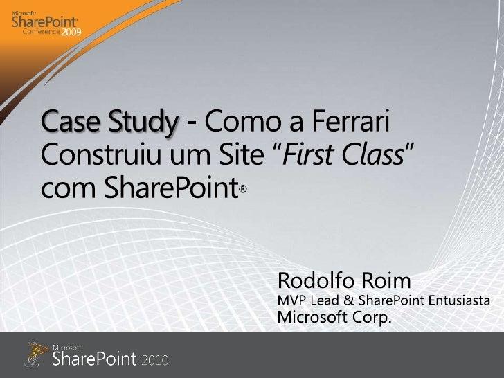 """Case Study - Como a Ferrari Construiu um Site """"First Class"""" com SharePoint®<br />Rodolfo Roim<br />MVP Lead & SharePoint E..."""