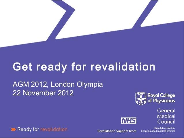 Get ready for revalidationAGM 2012, London Olympia22 November 2012