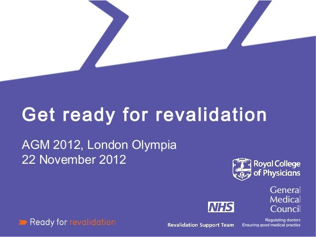 Get ready for revalidationAGM 2012, London Olympia22 November 2012