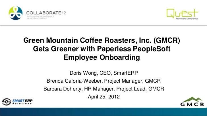 Green Mountain Coffee Roasters, Inc. (GMCR)  Gets Greener with Paperless PeopleSoft          Employee Onboarding          ...