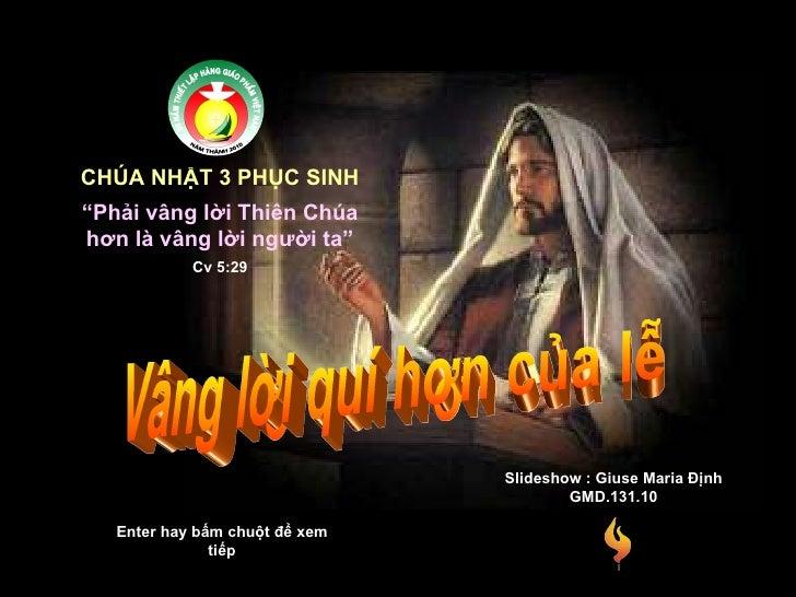 """CHÚA NHẬT 3 PHỤC SINH Enter hay bấm chuột để xem tiếp Vâng lời quí hơn của lễ """" Phải vâng lời Thiên Chúa hơn là vâng lời n..."""