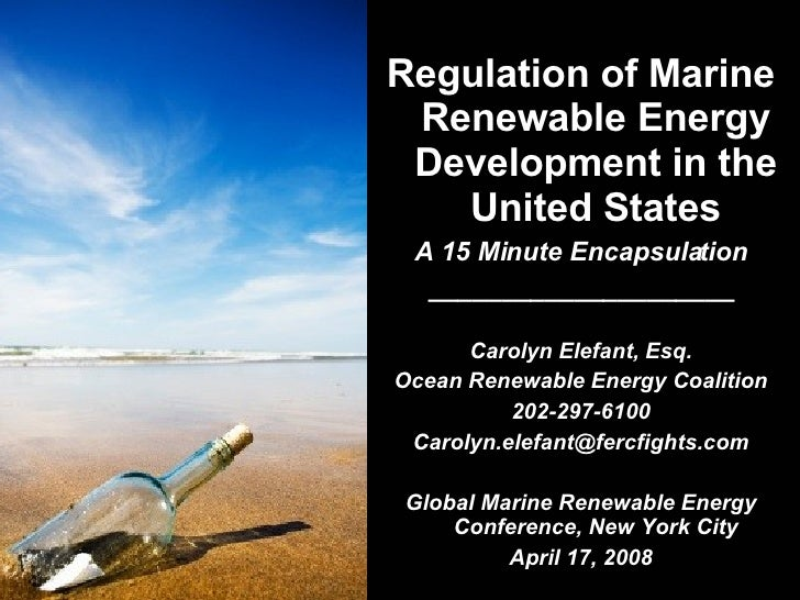 <ul><li>Regulation of Marine Renewable Energy Development in the United States </li></ul><ul><li>A 15 Minute Encapsulation...