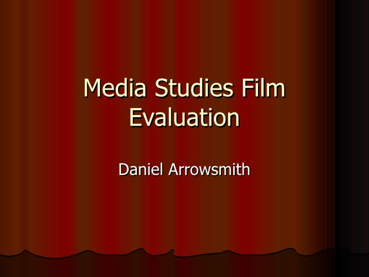 Media Studies Film Evaluation Daniel Arrowsmith