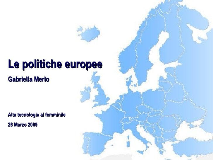 Le politiche europee Gabriella Merlo Alta tecnologia al femminile 26 Marzo 2009