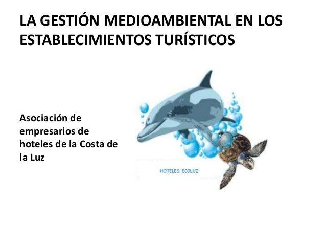 LA GESTIÓN MEDIOAMBIENTAL EN LOSESTABLECIMIENTOS TURÍSTICOSAsociación deempresarios dehoteles de la Costa dela Luz