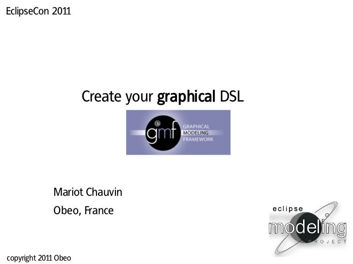 EclipseCon 2011                      Create your graphical DSL             Mariot Chauvin             Obeo, Francecopyrigh...