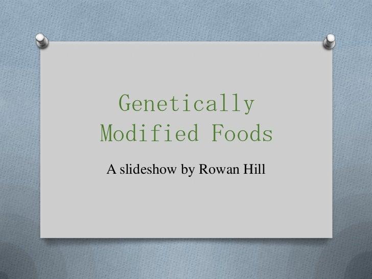 GeneticallyModified FoodsA slideshow by Rowan Hill