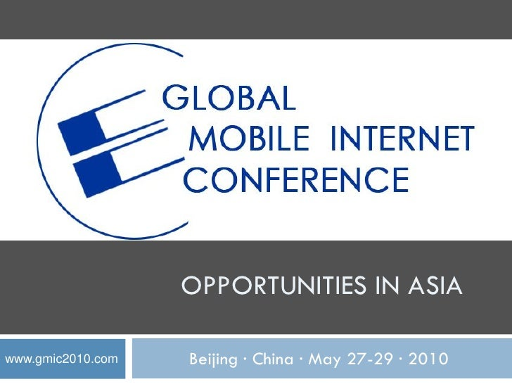 OPPORTUNITIES IN ASIA  www.gmic2010.com   Beijing ·                            China ·                                  Ma...