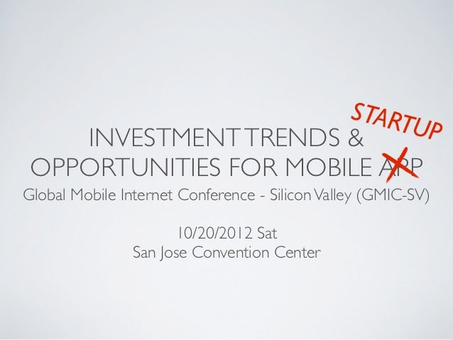 START    INVESTMENT TRENDS &     UP OPPORTUNITIES FOR MOBILE APPGlobal Mobile Internet Conference - Silicon Valley (GMIC-S...