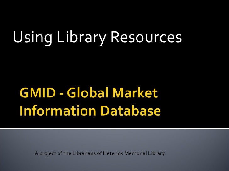 Using Library Resources A project of the Librarians of Heterick Memorial Library