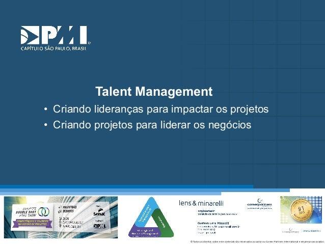 Título do Slide Máximo de 2 linhas Talent Management • Criando lideranças para impactar os projetos • Criando projetos par...