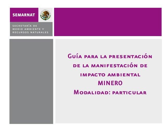 Guía para la presentación de la manifestación de impacto ambiental MINERO Modalidad: particular