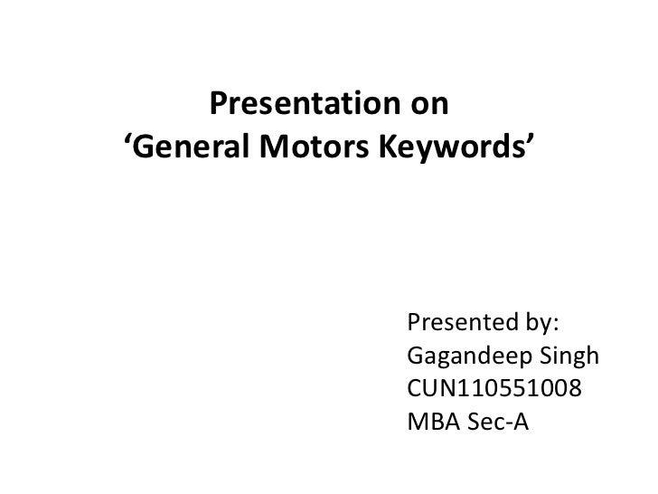 Presentation on'General Motors Keywords'                 Presented by:                 Gagandeep Singh                 CUN...