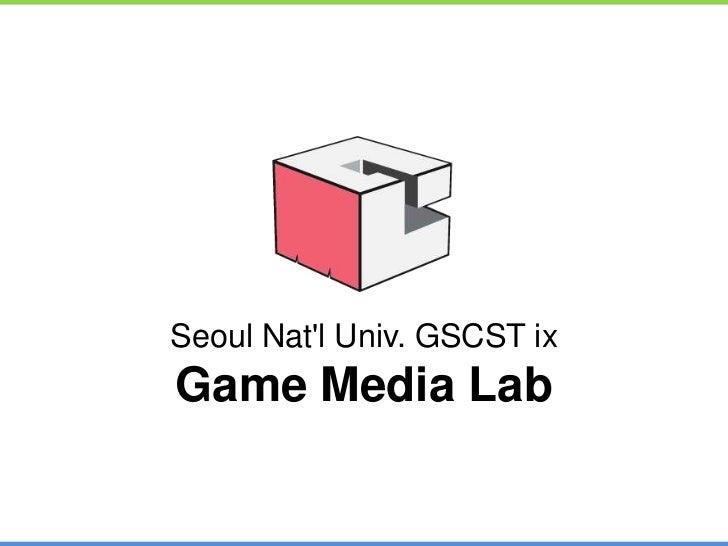 Seoul Natl Univ. GSCST ixGame Media Lab                         Seoul Nat'l Univ. GSCST ix                         Game Me...