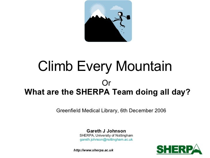 Climb Every Mountain Gareth J Johnson SHERPA, University of Nottingham [email_address] Or  What are the SHERPA Team doing ...