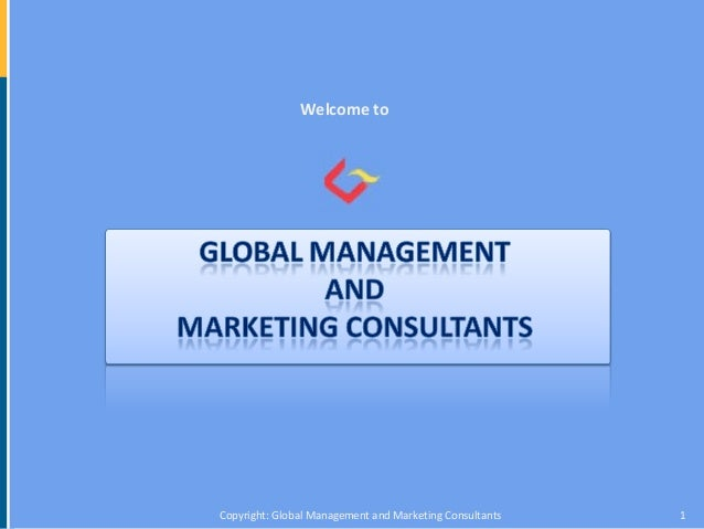 Welcome toCopyright: Global Management and Marketing Consultants   1
