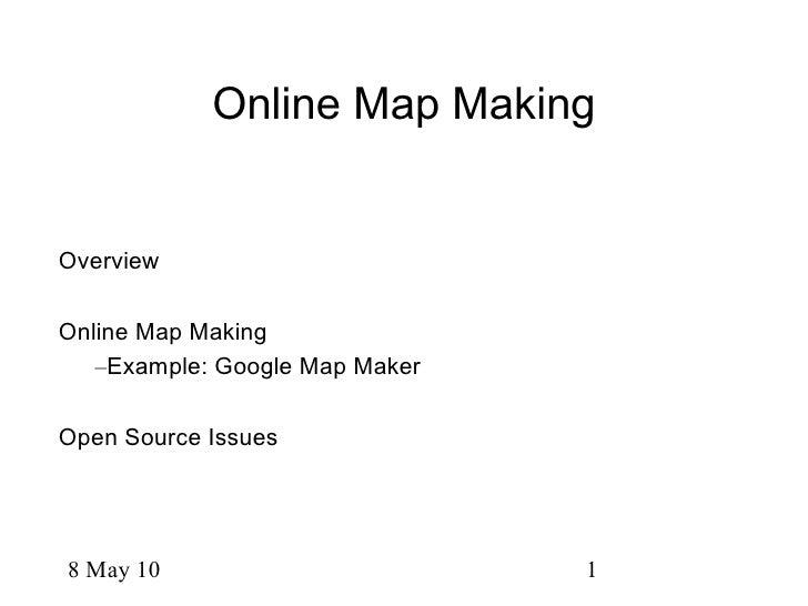 Online Map Making <ul><li>Overview </li></ul><ul><li>Online Map Making </li></ul><ul><ul><li>Example: Google Map Maker </l...