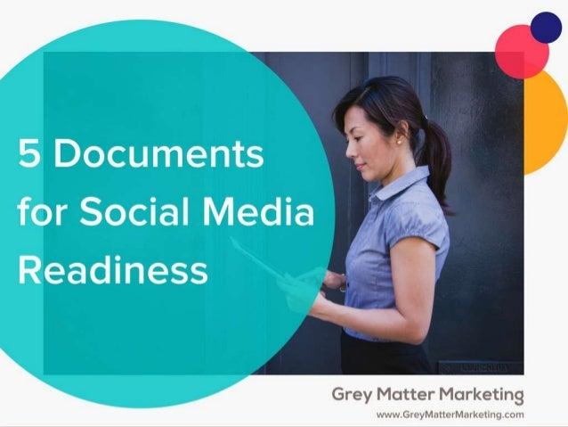 Always Be Prepared  5 documents for social media readiness Valerie Barro Director of Digital Marketing Grey Matter Marketi...