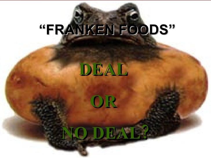 """ FRANKEN FOODS"" DEAL  OR  NO DEAL?"