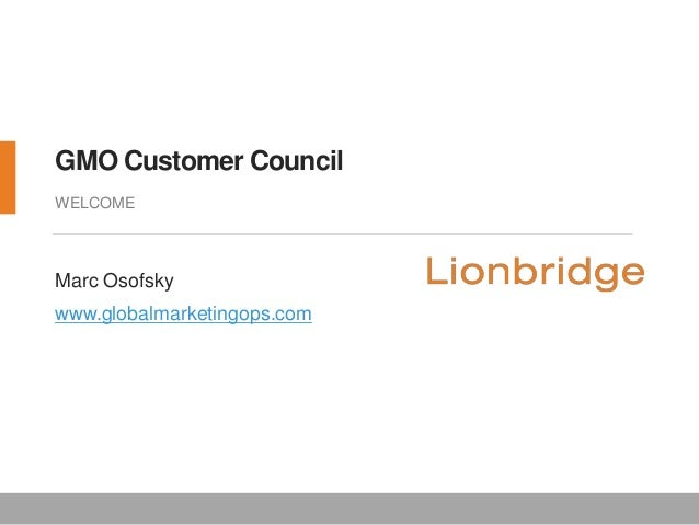 GMO Customer Council WELCOME Marc Osofsky www.globalmarketingops.com