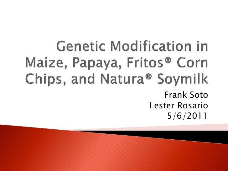 Genetic Modification in Maize, Papaya, Fritos® Corn Chips, and Natura® Soymilk