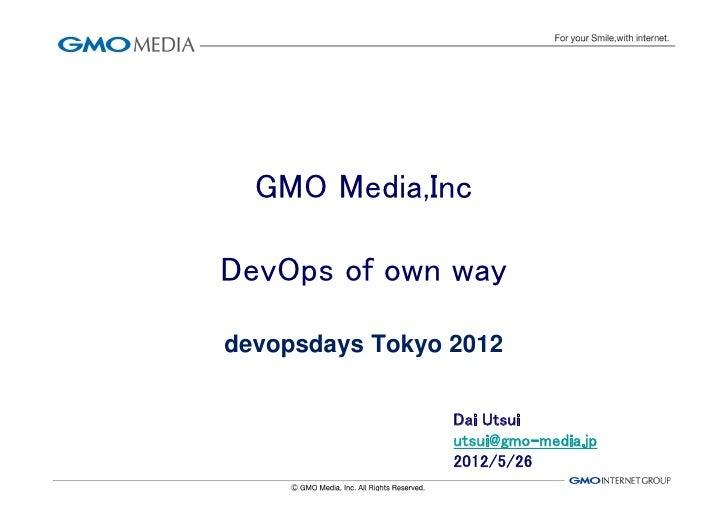 GMO Media,IncDevOps of own waydevopsdays Tokyo 2012                 Dai Utsui                 utsui@gmo-media.jp          ...
